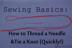 Sewing Basics ~ How to Thread a Needle & Tie a Knot