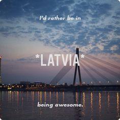 miss you latvia.