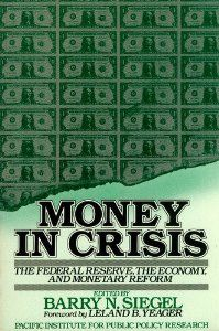 Money in Crisis: The Federal Reserve, the Economy, and Monetary  Reform by Barry N. Siegel. $2.94. Publication: June 1984. Publisher: Pacific Research Inst for (June 1984). --                                                         Show more                               Show less Monetary Policy, Investing Money, Economics, Stock Market, June, Business, Books, Federal, Libros