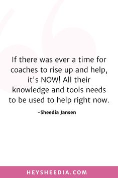 If there was ever a time for coaches to rise up and help, it's NOW! All the knowledge and tools needs to be used to help right now. How to build an online coaching business quote Hope Quotes, All Quotes, Quotes To Live By, Boss Lady Quotes, Woman Quotes, Online Coaching, Daily Affirmations, Feeling Overwhelmed, Business Quotes