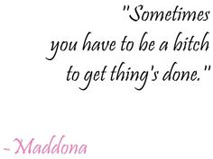 How to get things done in a Maddona's way :-)