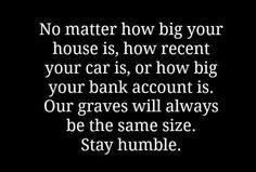 No truer words spoken... Always humble... Always grateful