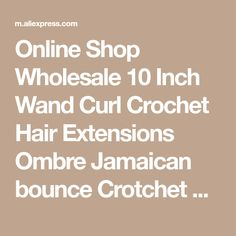 Online Shop Wholesale 10 Inch Wand Curl Crochet Hair Extensions Ombre Jamaican bounce Crotchet Braids Synthetic Crochet Braids Hair braiding | Aliexpress Mobile