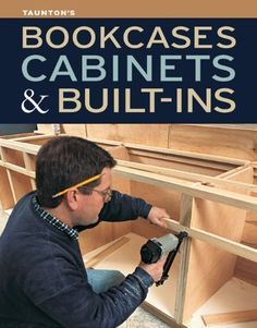 Taunton's Bookcases, Cabinets & Built-Ins by Editors of Fine Homebuilding…