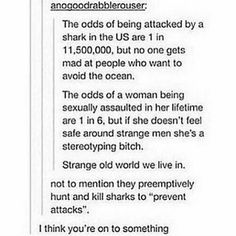 """And sharks attack ppl bc they think we're seals or something like that men rape ppl bc they """"just can control themselves"""" Patriarchy, Faith In Humanity, The Victim, Tumblr Posts, Found Out, Romance, Equality, Just In Case, Facts"""