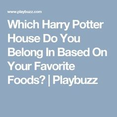 Which Harry Potter House Do You Belong In Based On Your Favorite Foods? | Playbuzz