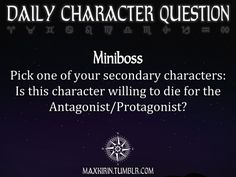 ✶DAILY CHARACTER QUESTION ✶  Miniboss Pick one of your secondary characters: Is this character willing to die for the Antagonist/Protagonist?  Want more writerly content? Followmaxkirin.tumblr.com!