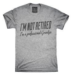 I'm Not Retired I'm A Professional Grandpa T-shirts, Hoodies,