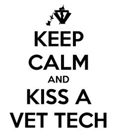 Keep calm & kiss a vet tech. Need new cute scrubs?  Visit www.ScrubRunway.com for scrub discounts.