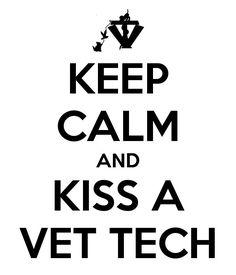 Keep calm & kiss a vet tech. Need new cute scrubs?  Visit www.ScrubRunway.com for scrub discounts.