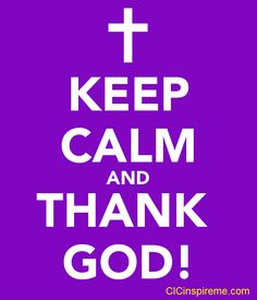 Keep Calm and Thank God for His Goodness!