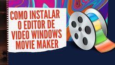 Como Instalar o editor de vídeo windows movie maker