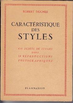 CARACTERISTIQUE DES STYLES par  Robert Ducher . Editions : Librairie Ernest Flammarion en  1949 . Etat : Très Bon .  Encore 1 exemplaire en vente sur www.la-traviata.fr