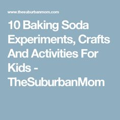10 Baking Soda Experiments, Crafts And Activities For Kids - TheSuburbanMom
