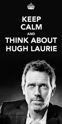 Keep Calm and Think About Hugh Laurie