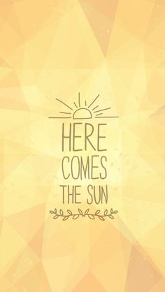 Here Comes The Sun #iPhone #5s #wallpaper