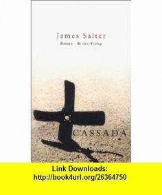 Cassada. Roman. (9783827000941) James Salter , ISBN-10: 3827000947  , ISBN-13: 978-3827000941 ,  , tutorials , pdf , ebook , torrent , downloads , rapidshare , filesonic , hotfile , megaupload , fileserve