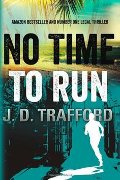No Time To Run (Michael Collins) by J. D. Trafford, Like John Grisham and D.W. Buffa, award-winning author J.D. Trafford created a smart legal thriller that keeps the reader turning pages.