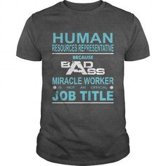 HUMAN RESOURCES REPRESENTATIVE Because Badass Miracle Worker Is Not An Official Job Title T Shirts, Hoodies, Sweatshirts