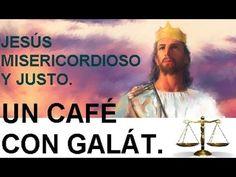 JESÚS MISERICORDIOSO Y JUSTO / Un Café Con Galát.
