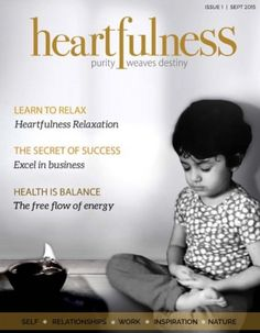 Heartfulness eMagazine Sep 2015 edition - Read the digital edition by Magzter on your iPad, iPhone, Android, Tablet Devices, Windows 8, PC, Mac and the Web.