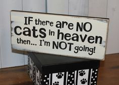 If There are No CATS in HEAVEN then ...  I'm not going  by TheGingerbreadShoppe, $15.95