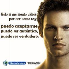 Sólo si me siento valioso por ser como soy, puedo aceptarme, puedo ser auténtico, puedo ser verdadero. Jorge Bucay. http://selvv.com/tu-imagen/