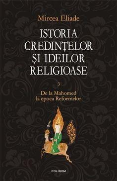Istoria credintelor si ideilor religioase. Vol. III: De la Mahomed la epoca Reformelor New York Times, About Me Blog, Books, Movies, Movie Posters, Movie, Literatura, Libros, Films