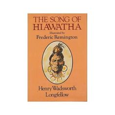The Song of Hiawatha / by Henry Wadsworth Longfellow ; with Illustrations from the Designs of Frederic Remington - Best Sellin Books Foreign Service Officer, Henry Wadsworth Longfellow, Frederic Remington, Modern Library, Test Preparation, Saving Your Marriage, Curriculum, How To Apply, Songs