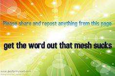 GET THE WORD OUT! ALL MESH IS BAD!