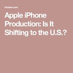 Apple iPhone Production: Is It Shifting to the U.S.?