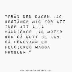 "[Micke Gunnarsson] ""From that day I decided that all the people I meet are doing the best they can, did I lose a hell lot of trouble"" My Life Quotes, Sign Quotes, Motivational Quotes, Funny Quotes, Swedish Quotes, Cheesy Quotes, Simple Sayings, Different Quotes, English Quotes"