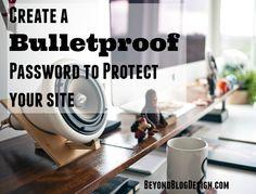 Create a Bulletproof Password #WordPress #Security #Blogging - Beyond Blog Design