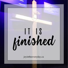 it is finished Oh Glorious Day, Billy Graham Library, I Miss My Family, Revelation 22, He Has Risen, Pity Party, Perfect Peace, He Is Coming, Matthew 24