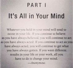 Its All in Your Mind... If you want different results in your life or your work, all you have to do is change your mind. #iam #science: