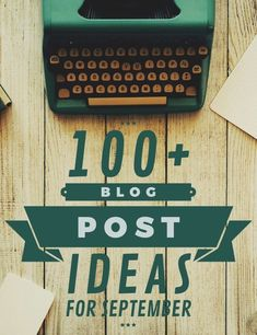 Break through writers block and stock your editorial calendar full of great content with these 100+ writing prompts & blog post ideas for September!