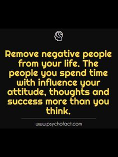 remove negative people from your life. the people you spend time with influence your attitude, thoughts and success more than you think. Psychology Fun Facts, Psychology Says, Psychology Quotes, Funny Fun Facts, Hilarious, Physiological Facts, Motivational Quotes, Inspirational Quotes, Life Quotes
