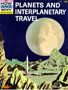 The How and Why Wonder Book of Planets and Interplanetary Travel, by Dr. Harold J. Highland, illustrated by Denny McMains (1962). Soooo awesome!