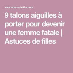 9 talons aiguilles à porter pour devenir une femme fatale   Astuces de filles