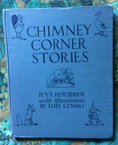 CHIMNEY CORNER STORIES by V.S. Hutchinson Illustrated by Lois Lenski Copyright 1925 Third printing, 1927 J.J. Little and Ives Company, New York Library binding Purchased for $1.00 at the FSPPL Bookshop 2015