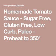 Homemade Tomato Sauce - Sugar Free, Gluten Free, Low Carb, Paleo - Preheat to 350°