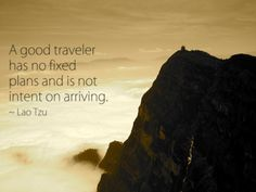 A good traveler has no fixed plans and is not intent on arriving. - Google Search