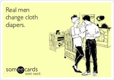 Real men change cloth diapers. And clean them!