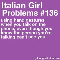 Using hand gestures when you talk on the phone, even though you know the person you're talking to can't see you.