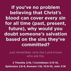 2 Timothy 2:19 - Nevertheless the foundation of God standeth sure, having this seal, The Lord knoweth them that are his. And, let every one that nameth the name of Christ depart from iniquity.