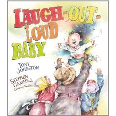 Laugh-Out-Loud Baby by Tony Johnston and illustrated by Stephen Gammell