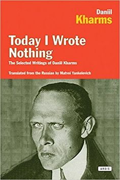 Amazon.com: Today I Wrote Nothing: The Selected Writings of Daniil Kharms (9781590200421): Daniil Kharms, Matvei Yankelevich: Books