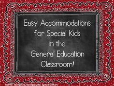 A Special Sparkle: Easy Accommodations in the General Education Classroom. This is an AWESOME post with tips for helping special ed kids, (or any struggling learners) in the regular classroom!