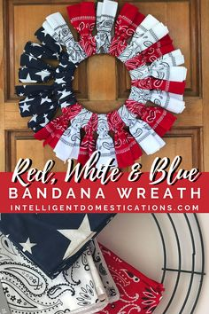 How to make a Red White and Blue Bandana Wreath for your front door. Quick and easy craft decor project ready in under one hour. Step by step photos and video included. Very inexpensive DIY Wreath. Diy Wreath, Wreaths, Quick And Easy Crafts, Blue Food, Patriotic Decorations, Wreath Tutorial, 4th Of July Wreath, Bandana, Red And White