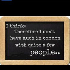 """Quotes:  """"I #think: Therefore, I don't have much in common with quite a few people...."""""""